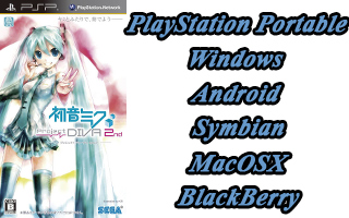 ?????? Hatsune Miku: Project DIVA 2nd for PSP ?? Windows, Android, Symbian, Blackberry, MacX OS, PlayStation Portable